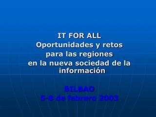 IT FOR ALL Oportunidades y retos  para las regiones  en la nueva sociedad de la información BILBAO
