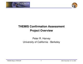 THEMIS Confirmation Assessment Project Overview Peter R. Harvey