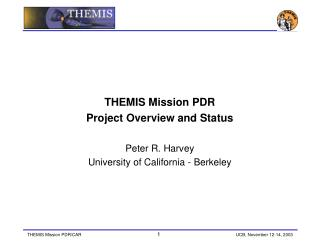 THEMIS Mission PDR Project Overview and Status Peter R. Harvey University of California - Berkeley