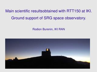 Main scientific resultsobtained with RTT150 at IKI.  Ground support of SRG space observatory.