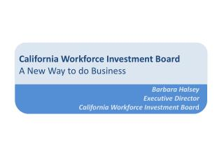 California Workforce Investment Board A New Way to do Business