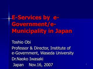 E-Services by  e-Government/e-Municipality in Japan