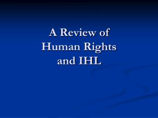 A Review of  Human Rights and IHL
