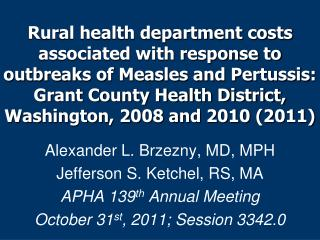 Alexander L. Brzezny, MD, MPH Jefferson S. Ketchel, RS, MA APHA 139 th  Annual Meeting