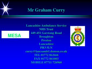 Mr Graham Curry    Lancashire Ambulance Service NHS Trust 449-451 Garstang Road Broughton  Preston Lancashire PR3 5LN cu