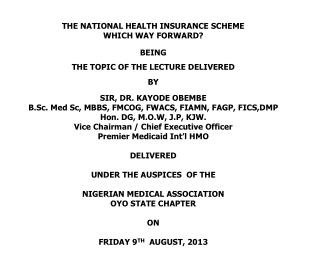 THE NATIONAL HEALTH INSURANCE SCHEME WHICH WAY FORWARD? BEING THE TOPIC OF THE LECTURE DELIVERED