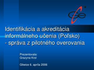 Identifi kácia  a a k redit ácia informálneho učenia (P oľsko ) -  správa z  pilot ného overovania