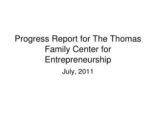 Progress Report for The Thomas Family Center for Entrepreneurship