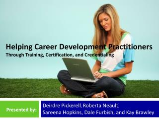 Helping Career Development Practitioners  Through  Training, Certification, and Credentialing