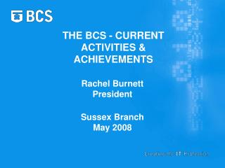 THE BCS - CURRENT ACTIVITIES & ACHIEVEMENTS