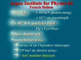 Aspen Institute for Physics 02 Francis Halzen