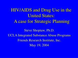 HIV/AIDS and Drug Use in the United States:  A case for Strategic Planning