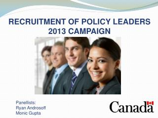 RECRUITMENT OF POLICY LEADERS 2013 CAMPAIGN