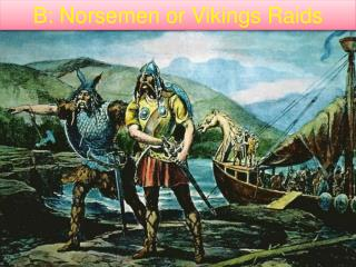 B: Norsemen or Vikings Raids