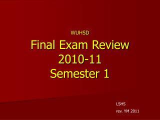 WUHSD Final Exam Review 2010-11 Semester 1