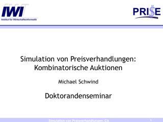 Simulation von Preisverhandlungen: Kombinatorische Auktionen Michael Schwind Doktorandenseminar