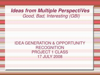 Ideas from Multiple PerspectiVes Good, Bad, Interesting (GBI) 