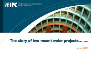 The story of two recent water projects……..  June 2005
