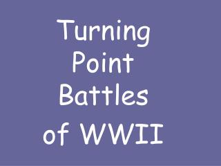 Turning Point Battles of WWII