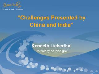 �Challenges Presented by  China and India� Kenneth Lieberthal University of Michigan