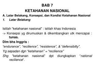 BAB 7 KETAHANAN NASIONAL A. Latar Belakang, Konsepsi, dan Kondisi Ketahanan Nasional