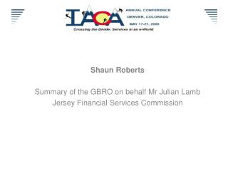 Shaun Roberts Summary of the GBRO on behalf Mr Julian Lamb Jersey Financial Services Commission