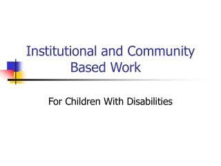 Institutional and Community   		Based Work