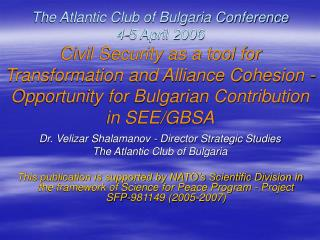 Dr. Velizar Shalamanov - Director Strategic Studies The Atlantic Club of Bulgaria