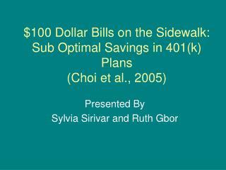 $100 Dollar Bills on the Sidewalk: Sub Optimal Savings in 401(k) Plans (Choi et al., 2005)
