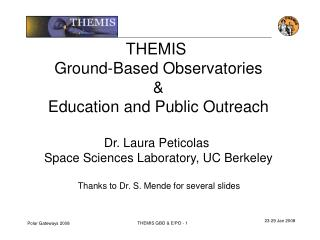 THEMIS  Ground-Based Observatories & Education and Public Outreach Dr. Laura Peticolas