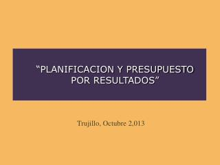 �PLANIFICACION Y PRESUPUESTO POR RESULTADOS�