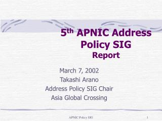 5 th  APNIC Address Policy SIG Report