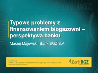 Typowe problemy z finansowaniem biogazowni – perspektywa banku
