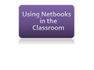 Using  Netbooks  in the Classroom