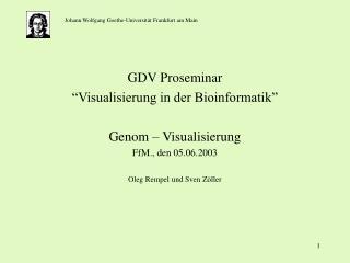 """GDV Proseminar """"Visualisierung in der Bioinformatik"""" Genom – Visualisierung FfM., den 05.06.2003"""
