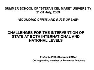 "SUMMER SCHOOL OF ""STEFAN CEL MARE"" UNIVERSITY 21-31 July, 2009 "" ECONOMIC CRISIS AND RULE OF LAW """