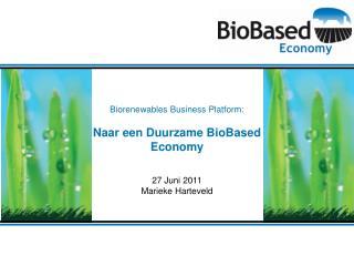 Biorenewables Business Platform: Naar een Duurzame BioBased Economy 27 Juni 2011