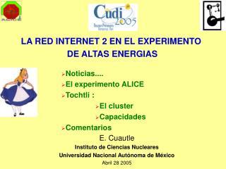 E. Cuautle Instituto de Ciencias Nucleares Universidad Nacional Autónoma de México Abril 28 2005