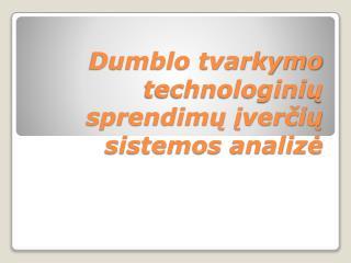 Dumblo tvarkymo technologinių sprendimų įverčių sistemos analizė