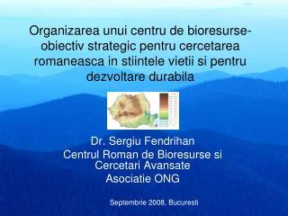 Dr. Sergiu Fendrihan Centrul Roman de Bioresurse si Cercetari Avansate Asociatie ONG