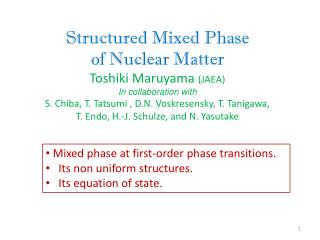 Structured Mixed Phase of Nuclear Matter Toshiki Maruyama  (JAEA) In collaboration with