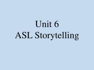 Unit 6 ASL Storytelling