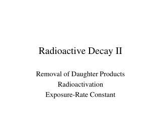 Radioactive Decay II