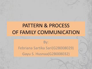 PATTERN & PROCESS  OF FAMILY COMMUNICATION
