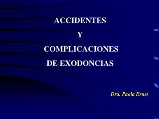 ACCIDENTES  Y  COMPLICACIONES  DE EXODONCIAS