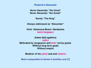 "Plutarch's Alexander Never Alexander ""the Great"" Never Alexander ""the Greek"" Rarely ""The King"""