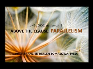 UNG 100001  pertemuan  3: ABOVE THE CLAUSE:  PARALLELISM