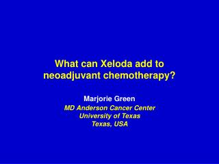 What can Xeloda add to  neoadjuvant chemotherapy?