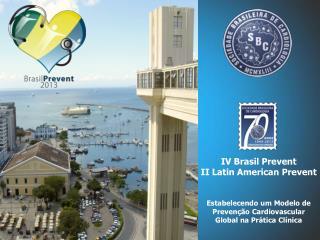 IV  Brasil  Prevent II  Latin  American  Prevent