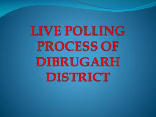 LIVE POLLING PROCESS OF DIBRUGARH DISTRICT